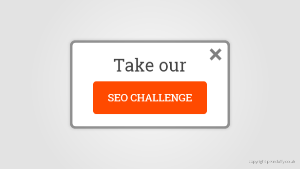 Take our SEO challenge and we'll demonstrate how we can help your business.