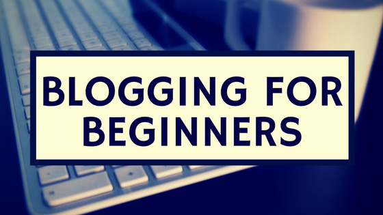 guide to blogging for beginners