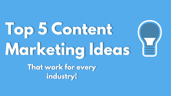 Top 5 Content Marketing Ideas